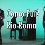 Rio Roma - Como fui