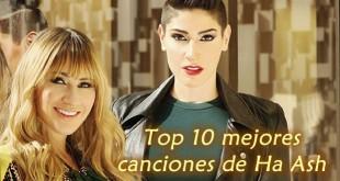 Top 10 mejores canciones de Ha Ash
